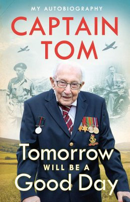 Tomorrow Will Be A Good Day: My Autobiography Captain by Tom Moore