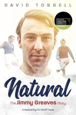 Natural: The Jimmy Greaves Story by David Tossell