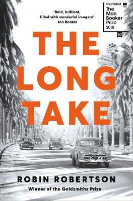The Long Take: Shortlisted for the Man Booker Prize by Robin Robertson