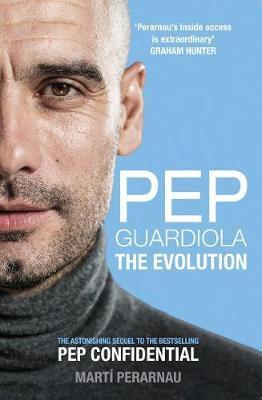 Pep Guardiola: The Evolution by Marti Perarnau