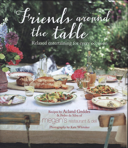 Friends Around the Table: Relaxed Entertaining for Every Occasion Geddes Acland