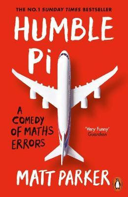 Humble Pi: A Comedy of Maths Errors Matt Parker