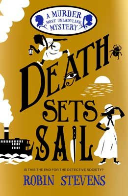 Death Sets Sail: A Murder Most Unladylike Mystery by Robin Stevens