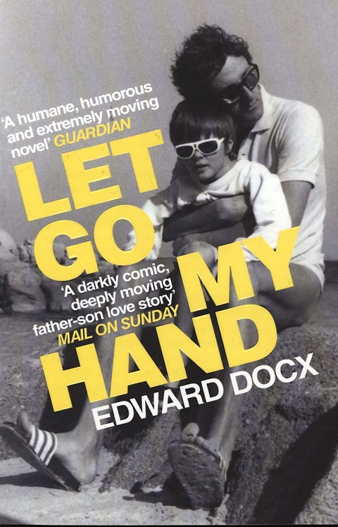 Let Go My Hand by Edward Docx
