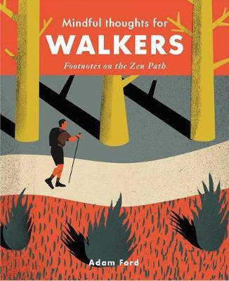 Mindful Thoughts for Walkers: Footnotes on the zen path by Adam Ford