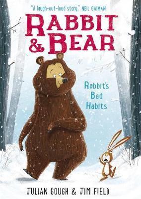 Rabbit and Bear: Rabbit's Bad Habits Julian Gough