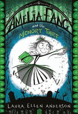 Amelia Fang and the Memory Thief Laura Ellen Anderson