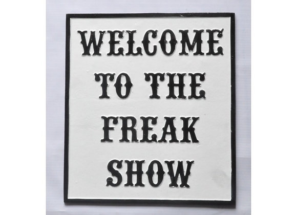 Welcome To The Freak Show Cast Iron Sign