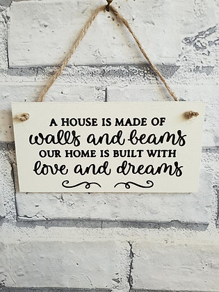 A House Is Made Of Walls And Beams, Our Home Is Built With Love And Dreams