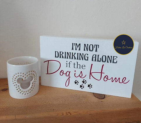 Freestanding 'I'm Not Drinking Alone If The Dog Is Home' Plaque
