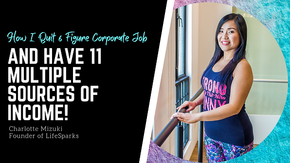 How I quit 6 Figure Corporate Job and have 11 multiple souces of income