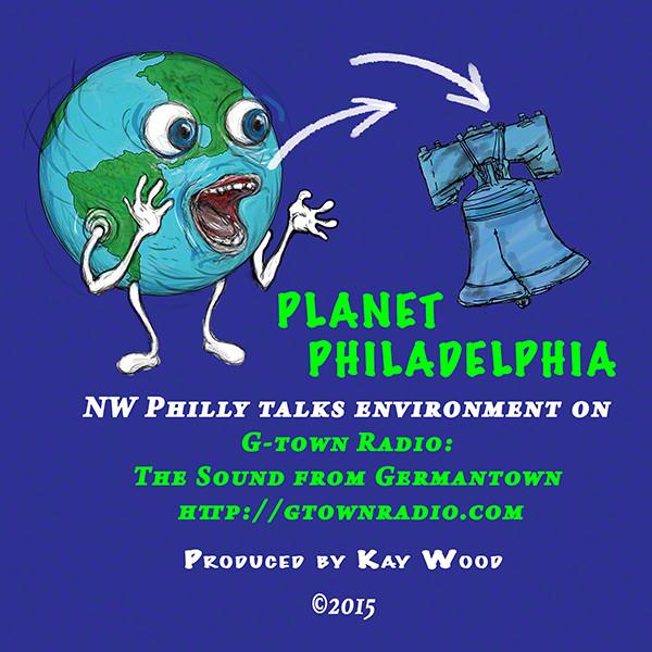 Planet Philadelphia - environmental talk show - G-Town Radio © Kay Wood
