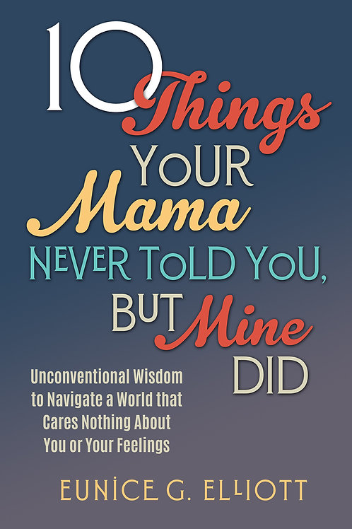 10 Things Your Mama Never Told You, But Mine Did