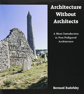 Rudofsky, Bernard, Architecture Without