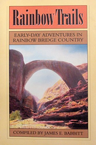 Rainbow Trails: Adventures in the Rainbow Bridge Back Country