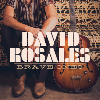 "David Rosales Announces Highly-Anticipated Full-Length Album ""Brave Ones,"" April 27, 2018"