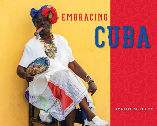 Embracing Cuba by Byron Motley