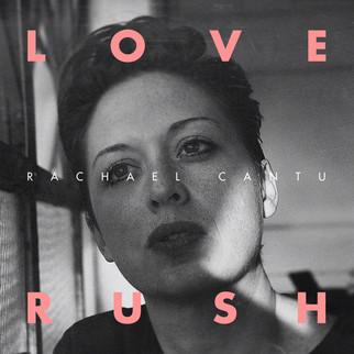 Rachael Cantu LOVE RUSH EP - April 13, 2018