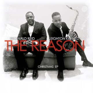 "Reginald Reid & Leighton Kennedy presents, ""The Reason."""