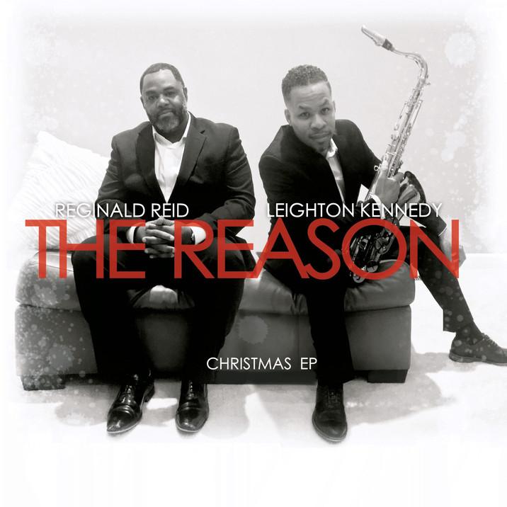 "Reginald Reid & Leighton Kennedy presents, ""The Reason."""