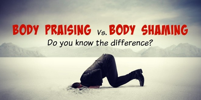 Body Praising versus Body Shaming – do you know the difference?