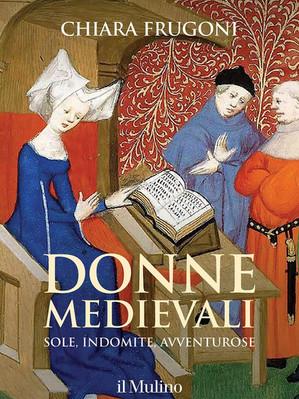 Donne medievali di Chiara Frugoni. Editore il Mulino.