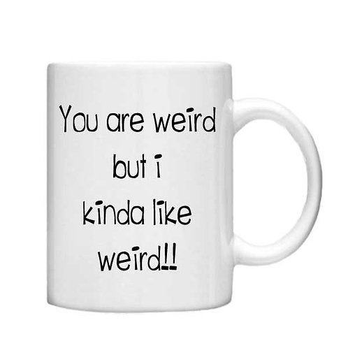 You are weird 11oz Mug - Choice off different handles and colours