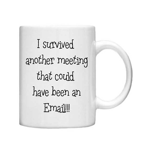 I Survived another meeting 11oz Mug - Choice off different handles an colour