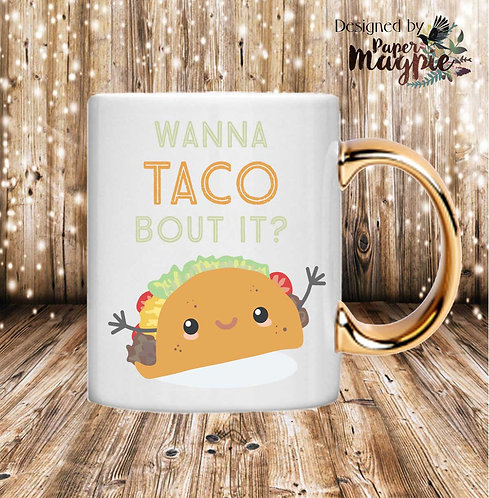 Wanna Taco Bout It? 11oz Gold Handle Mug