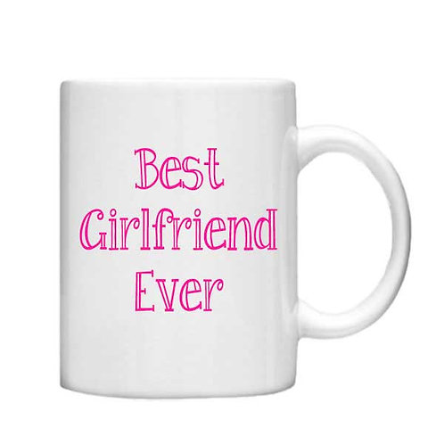 Best Girlfriend Ever 11oz Mug - Choice off different handles and colour