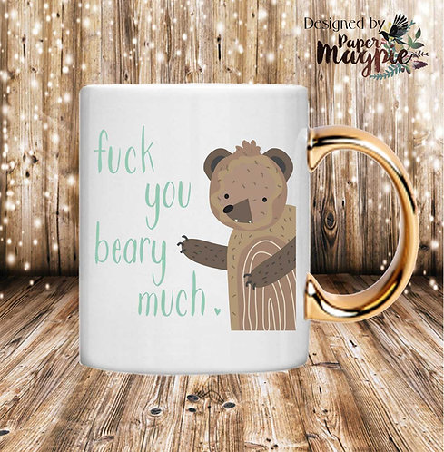 Fuck You Beary Much 11oz Gold Handle Mug