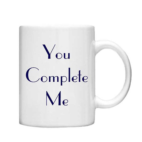 You Complete Me 11oz Mug - Choice off different handles and colours