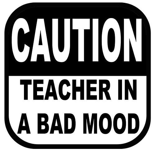 Caution Teacher in Bad Mood Vinyl Sticker