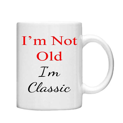 I'm Not Old -11oz mug - Choice off different handles a colour