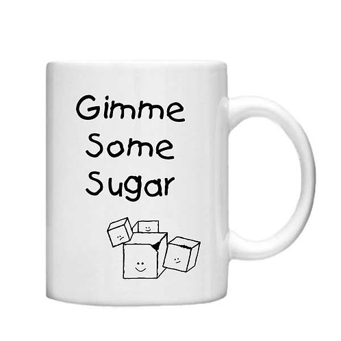 Gimme some sugar -11oz mug - Choice off different handles a colour