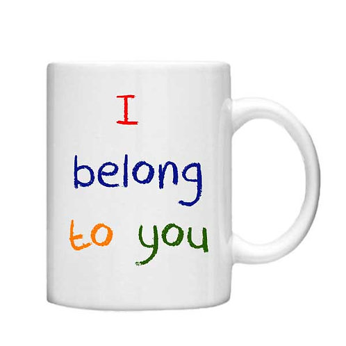 I belong to you 11oz Mug - Choice off different handles and colou