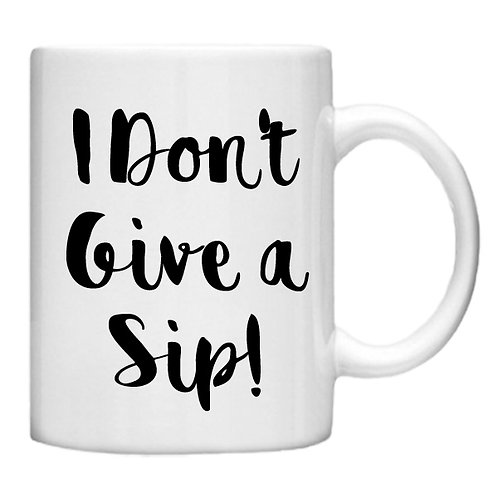 I Don't Give a Sip -11oz mug - Choice off different handles a colour