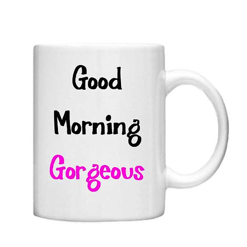 Good Morning Gorgeous 11oz Mug - Choice off different handles and colou