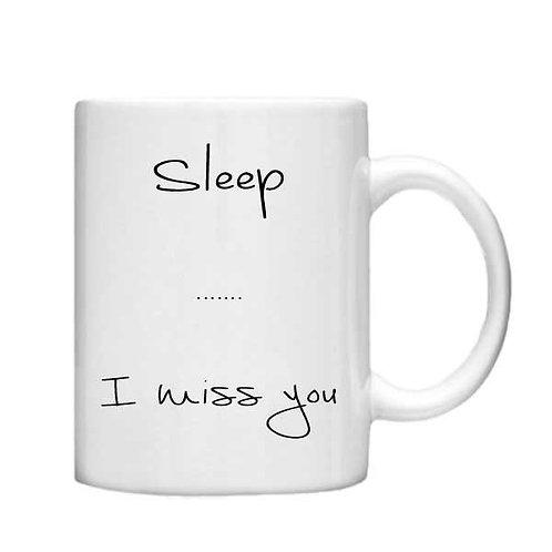 Sleep .. I miss you - 11oz mug - Choice off different handles a colour