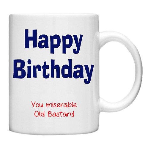 Happy Birthday you miserbale Old Bastard 11oz mug - Choice off differentmugs