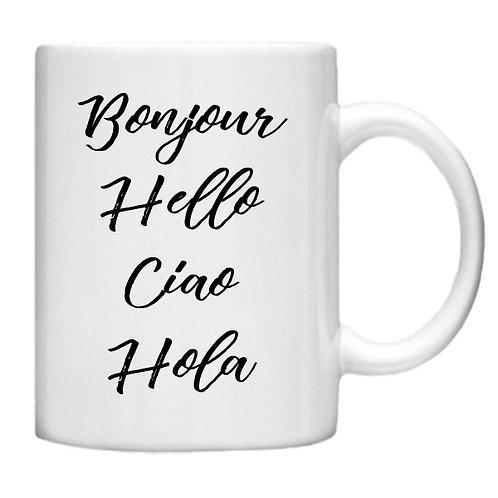 Bonjour, Hello, Ciao, Hola - 11oz Mug Design