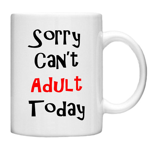 Sorry Can't Adult Today  - 11oz Mug Design