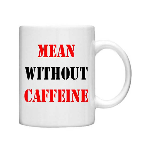 Mean without Caffeine 11oz Mug - Choice off different handles an colo