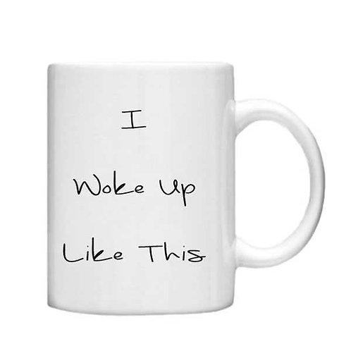 I wake up like this 11oz Mug - Choice off different handles an colour