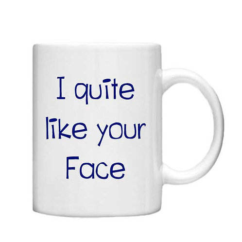 I quite like your face 11oz Mug - Choice off different handles and colour