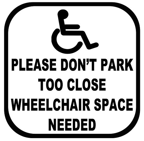 Please don't park too close Wheelchair Space needed Vinyl Sticker