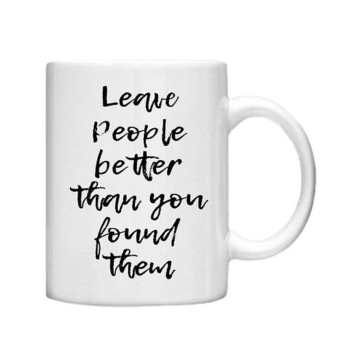 Leave People Better11oz Mug - Choice off different handles and colours