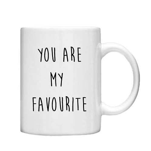 You are my Favourite 11oz Mug - Choice off different handles and colours