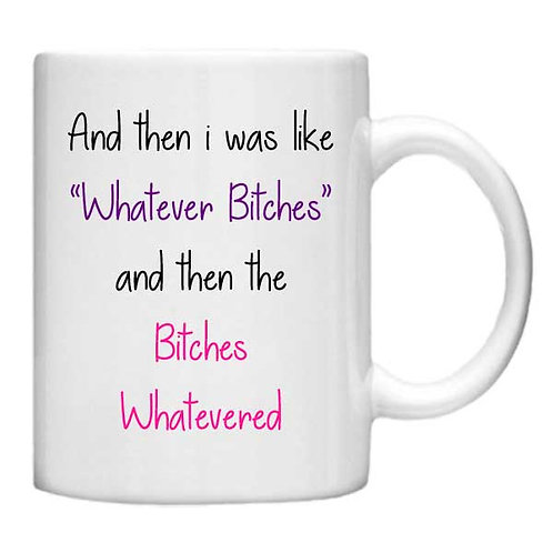 Whatever Bitches 11oz Mug - Choice off different handles and colour