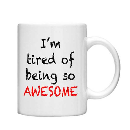 I'm Tired of being Awesome -11oz mug - Choice off different handles a colour